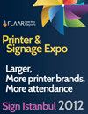 Sign Istanbul 2012 Printer an Signage Expo: Larger than ISA, more printer brands than SGIA, more attendance than FESPA
