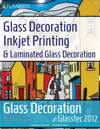 Glass Decoration, Inkjet Printing and Laminated Glass Decoration at Glasstec 2012